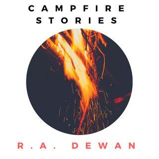 Campfire Stories With R.A. Dewan