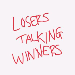 Losers Talking Winners