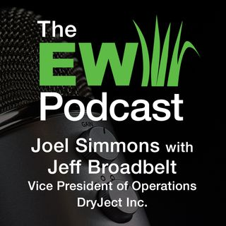 EW Podcast - Joel Simmons with Jeff Broadbelt of Dryject Inc.