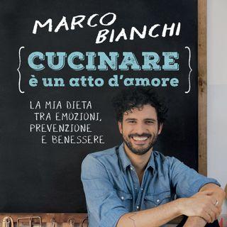"""Marco Bianchi """"Cucinare è un atto d'amore"""""""