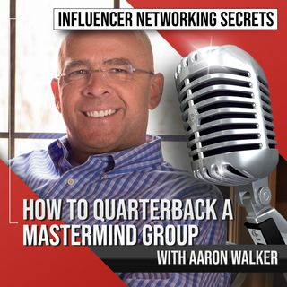 🎧 #75. How to Quarterback 🏈 a Mastermind Group with Aaron Walker 🎤