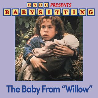 """BSCC Presents: Babysitting the Baby From """"Willow"""""""