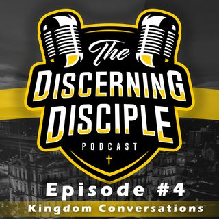 The Discerning Disciple Podcast Episode 4: Kingdom Conversations
