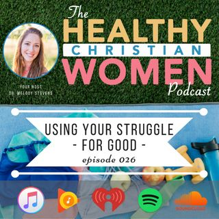 Episode 026: Using Your Struggle for Good