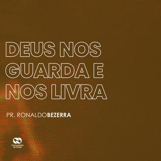 DEUS NOS GUARDA E LIVRA // pr. Ronaldo Bezerra