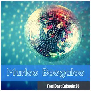 FC 025: Murloc Boogaloo