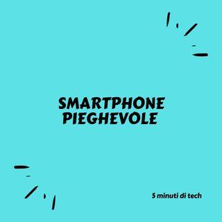 Smartphone pieghevoli...Nuovo trend del 2019???