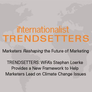 WFA's Stephan Loerke Provides a New Framework to Help Marketers Lead on Climate Change Issues