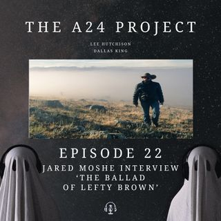 22 - Jared 'The Ballad of Lefty Brown' Moshe Interview