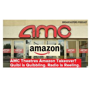 AMC Theatres Amazon Takeover? Quibi is Quibbling. Radio is Reeling. BP051520-122