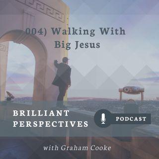 Walking With Big Jesus