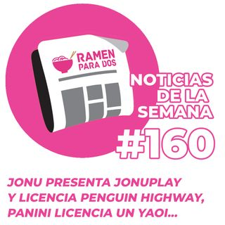 160. Jonu Media lanza Jonu Play y licencia Penguin Highway, Panini licencia Mi rival más deseado