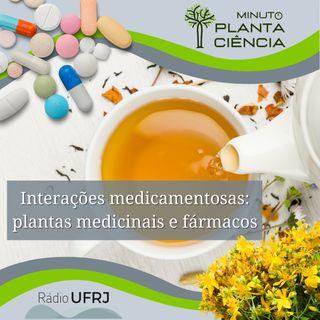 Minuto PlantaCiência - Ep. 09 - Interações medicamentosas: plantas medicinais e fármacos (Rádio UFRJ)