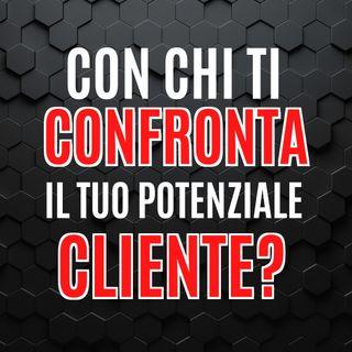 09 - Con chi ti confronta il tuo Potenziale Cliente? - Pillole di Comunicazione per le Aziende