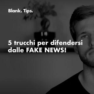 Blank. Tips - 5 trucchi per difendersi dalle FAKE NEWS!