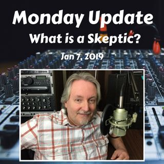 Monday Podcast Update for Week Jan 7, 2019 What is a Skeptic?