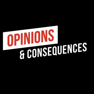 "Opinions & Consequences Episode 39 ""Ok...We have a situation"""