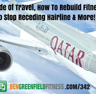 342: The Dark Side Of Travel, How To Rebuild Fitness Fast, How To Stop Receding Hairline & More!