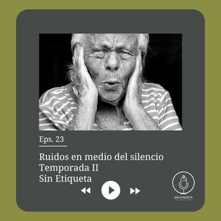 Ep. 23 - Ruidos en medio del silencio