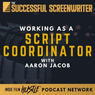 Ep54 - Working as a Script Coordinator with Aaron Jacob