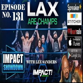 IMPACT Showdown Episode 131: LAX Champs! Impact Wrestling 3-30-2017 Aftershow