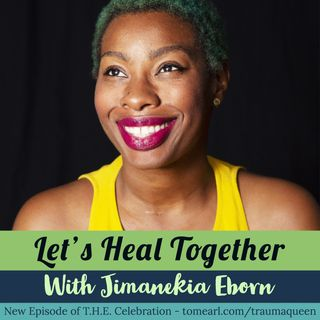 Let's Heal Together With Jimanekia Eborn
