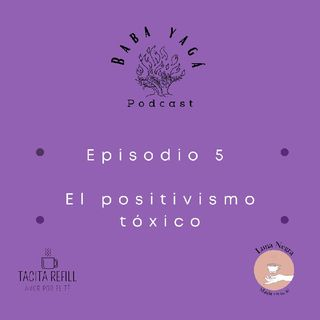 Episodio 5- Positivismo tóxico