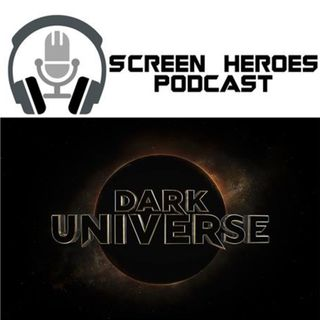 Screen Heroes 72: The Mummy & Dark Universe