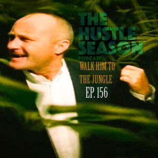 The Hustle Season: Ep. 156 Walk Him To The Jungle
