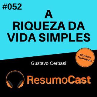 T2#052 A riqueza da vida simples | Gustavo Cerbasi