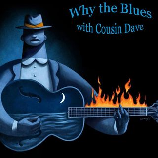 Why the Blues with Cousin Dave # 27