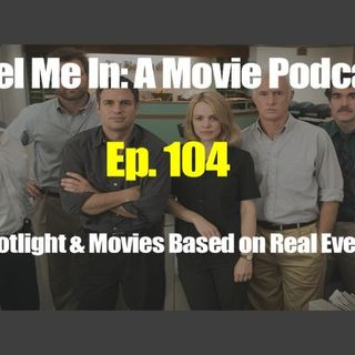 Ep. 104: Spotlight & Movies Based on Real Life Events