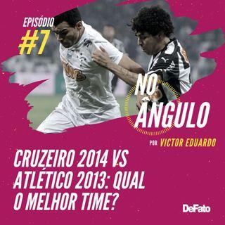 #7 - Cruzeiro 2014 vs Atlético 2013: qual o melhor time?