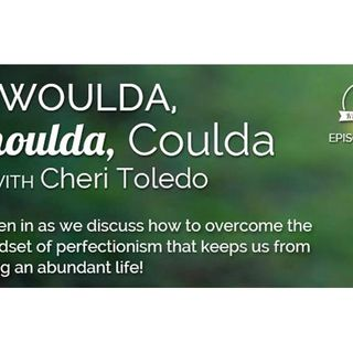 050: Woulda, Shoulda, Coulda with Cheri Toledo