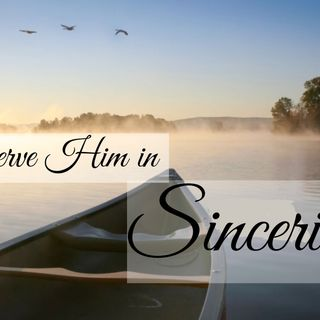 Serve Him in Sincerity