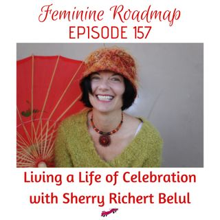 FR Ep #157 Living a Life of Celebration with Sherry Richert Belul