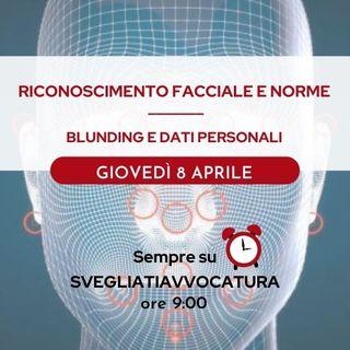 RICONOSCIMENTO FACCIALE E NORME - BLUNDING E DATI PERSONALI - #SvegliatiAvvocatura