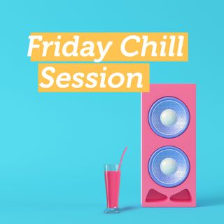 Friday Chill Session