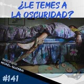 Episodio 141 - ¿Le Temes A La Oscuridad?