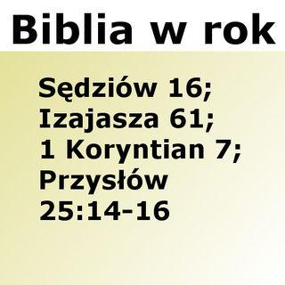 237 - Sędziów 16, Izajasza 61, 1 Koryntian 7, Przysłów 25:14-16