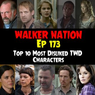 "Ep 173 ""Top 10 Most Disliked Characters on TWD"""