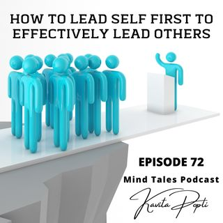 Episode 72 - How to lead self first to effectively lead others