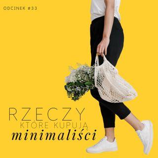 #33 Rzeczy, które kupują minimaliści