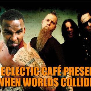 When Worlds Collide! Hip Hop/Metal