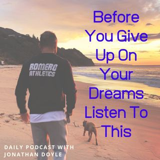Before You Give Up On Your Dreams Listen To This