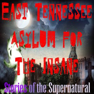Madhouse Memoirs | East Tennessee Asylum for the Insane | Podcast