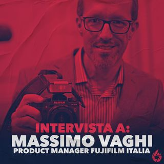 Intervista a Massimo Vaghi: Product manager at Fujifilm Italia