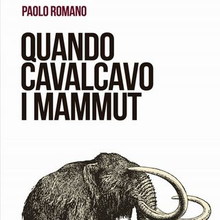 """Paolo Romano """"Quando cavalcavo i mammut"""""""