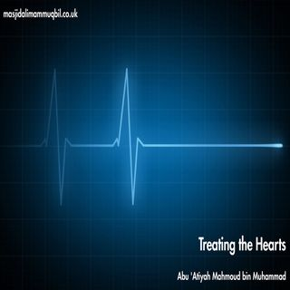Treating the Hearts | Abu 'Atiyah Mahmood bin Muhammad