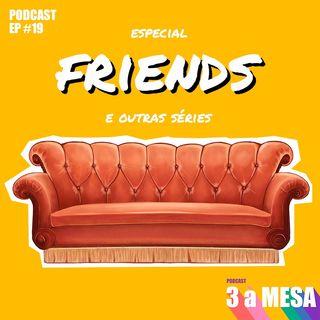 #19 - Especial FRIENDS e outras séries